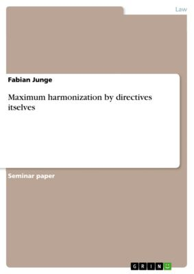 Maximum harmonization by directives itselves, Fabian Junge