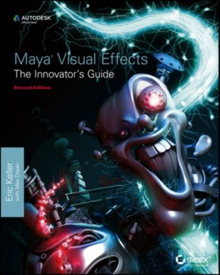 Maya Visual Effects The Innovator's Guide, Eric Keller
