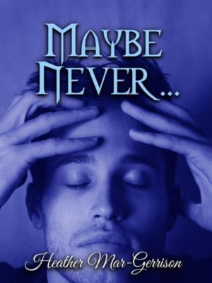 Maybe Never..., Heather Mar-Gerrison