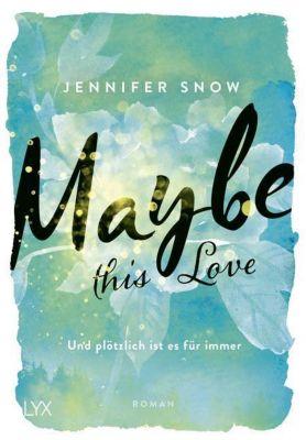 Maybe this Love - Und plötzlich ist es für immer - Jennifer Snow pdf epub