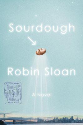 MCD: Sourdough, Robin Sloan