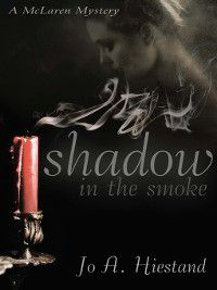 McLaren Mystery: Shadow in the Smoke, Jo A. Hiestand