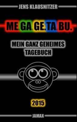 ME.GA.GE.TA.BU. 2015 - Mein ganz geheimes Tagebuch, Jens Klausnitzer