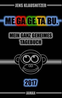 ME.GA.GE.TA.BU. 2017 - Mein ganz geheimes Tagebuch, Jens Klausnitzer