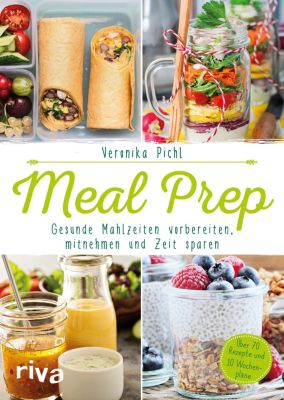 Meal Prep – Gesunde Mahlzeiten vorbereiten, mitnehmen und Zeit sparen, Veronika Pichl