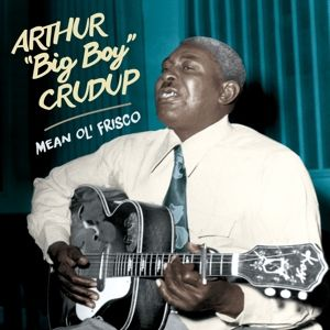 Mean Ole Frisco + 15 Bonus Tracks, Arthur Big Boy Crudup