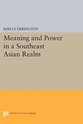 Meaning and Power in a Southeast Asian Realm, Shelly Errington