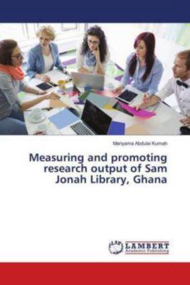 Measuring and promoting research output of Sam Jonah Library, Ghana, Mariyama Abdulai Kumah