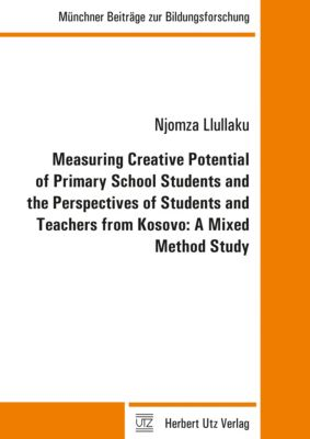 Measuring Creative Potential of Primary School Students and the Perspectives of Students and Teachers from Kosovo: A Mixed Method Study, Njomza Llullaku