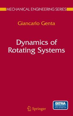 Mechanical Engineering Series: Dynamics of Rotating Systems, Giancarlo Genta