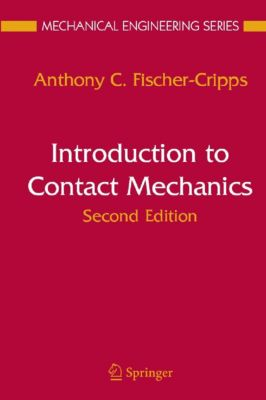 Mechanical Engineering Series: Introduction to Contact Mechanics, Anthony C. Fischer-Cripps