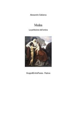 Medea - La perfezione dell'ombra, Alessandro Cabianca