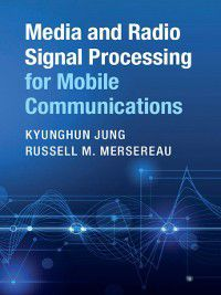 Media and Radio Signal Processing for Mobile Communications, Kyunghun Jung, Russell M. Mersereau