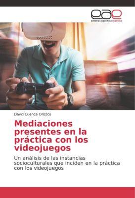 Mediaciones presentes en la práctica con los videojuegos, David Cuenca Orozco