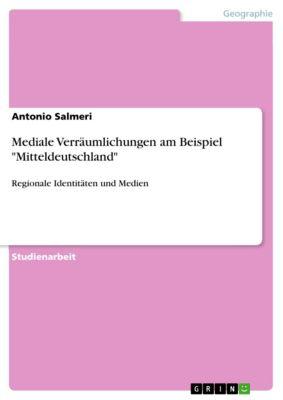 Mediale Verräumlichungen am Beispiel Mitteldeutschland, Antonio Salmeri
