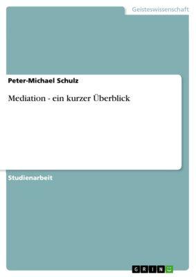 Mediation - ein kurzer Überblick, Peter-Michael Schulz