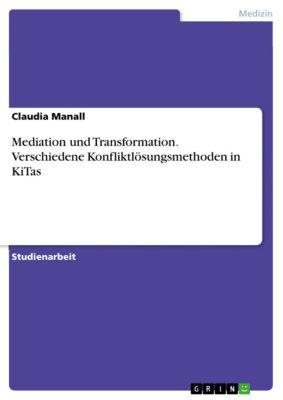 Mediation und Transformation. Verschiedene Konfliktlösungsmethoden in KiTas, Claudia Manall
