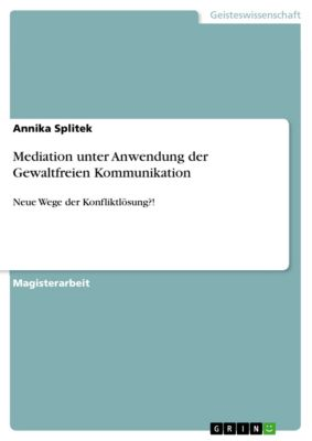 Mediation unter Anwendung der Gewaltfreien Kommunikation, Annika Splitek