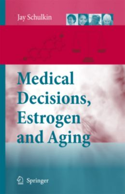 Medical Decisions, Estrogen and Aging, Jay Schulkin