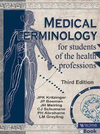 Medical Terminology for Students of The Health Professions, C. J. Schumann, J. H. Meiring, J. P. Bosman, J. P. K. Kritizinger