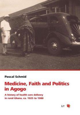 Medicine, Faith and Politics in Agogo, Pascal Schmid