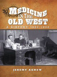 Medicine in the Old West, Jeremy Agnew