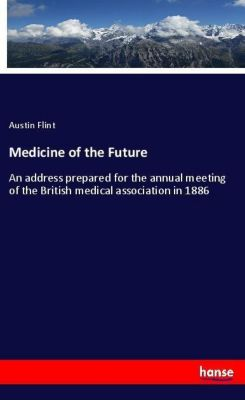 Medicine of the Future, Austin Flint