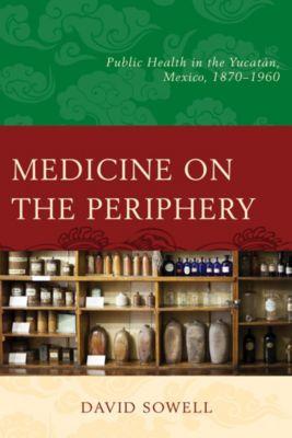 Medicine on the Periphery, David Sowell