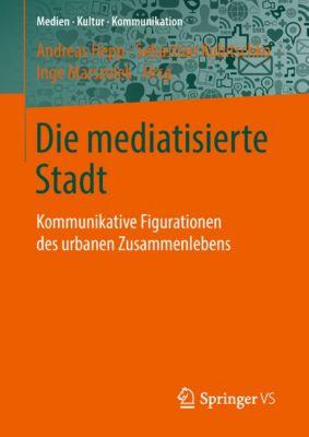 Medien • Kultur • Kommunikation: Die mediatisierte Stadt