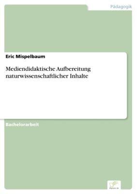 Mediendidaktische Aufbereitung naturwissenschaftlicher Inhalte, Eric Mispelbaum