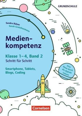 Medienkompetenz Klasse 1-4: Smartphone, Tablets, Blogs, Coding, Sandra Bülow, Sarah Grotehusmann