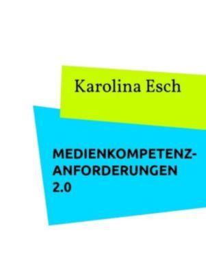 Medienkompetenzanforderungen 2.0, Karolina Esch