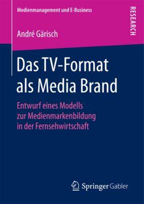 Medienmanagement und E-Business: Das TV-Format als Media Brand, André Gärisch