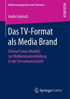 Medienmanagement und E-Business: Das TV-Format als Media Brand, André Gärisch