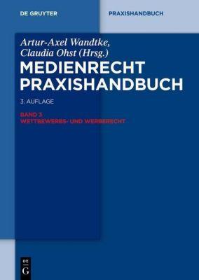 Medienrecht Praxishandbuch: Bd.3 Wettbewerbs- und Werberecht