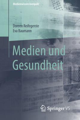 Medienwissen kompakt: Medien und Gesundheit, Eva Baumann, Doreen Reifegerste