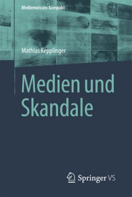 Medienwissen kompakt: Medien und Skandale, Mathias Kepplinger