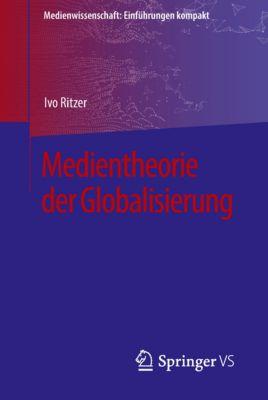 Medienwissenschaft: Einführungen kompakt: Medientheorie der Globalisierung, Ivo Ritzer
