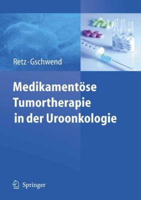 Medikamentöse Tumortherapie in der Uroonkologie, Margitta Retz, Jürgen E. Gschwend