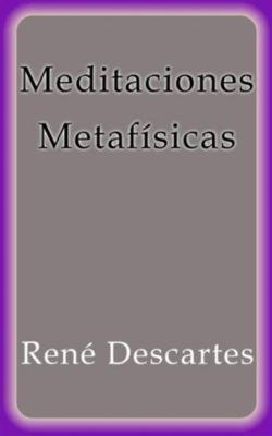 Meditaciones Metafísicas, René Descartes