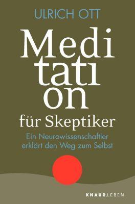 Meditation für Skeptiker - Ulrich Ott |