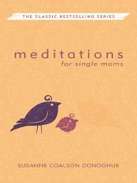 Meditations: Meditations for Single Moms, Susanne Coalson Donoghue