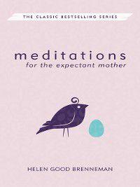 Meditations: Meditations for the Expectant Mother, Helen Good Brenneman