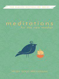 Meditations: Meditations for the New Mother, Helen Good Brenneman