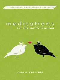 Meditations: Meditations for the Newly Married, John M Drescher