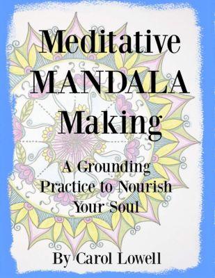 Meditative Mandala Making, Carol Lowell
