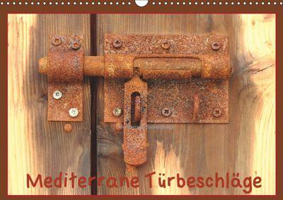 Mediterrane Türbeschläge (Wandkalender 2019 DIN A3 quer), Brigitte Dürr