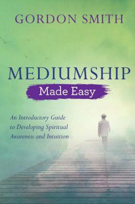 Mediumship Made Easy, Gordon Smith