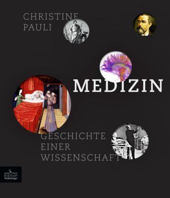Medizin - Geschichte einer Wissenschaft, Christine Pauli