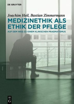 Medizinethik als Ethik der Pflege, Joachim Heil, Bastian Zimmermann